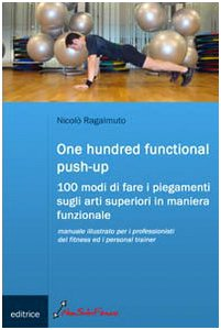 One hundred functional push-up. Cento modi di fare i piegamenti sugli arti superiori in maniera funzionale