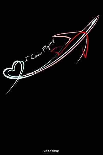 I Love Flying Notebook: Pilot Airplane Logbook Airplanes flight Journal Training Composition Book Birthday gift Aviator Flight Line