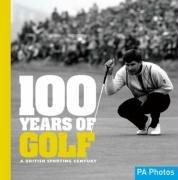100 Years of Golf: A British Sporting Century (100 Years of Sport) por Ammonite Press