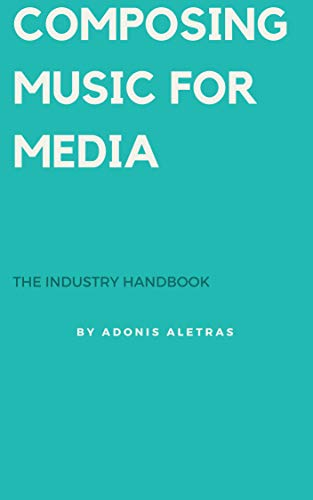 Composing Music for Media. The industry handbook: A hands on guide to becoming a successful composer for media (English Edition)