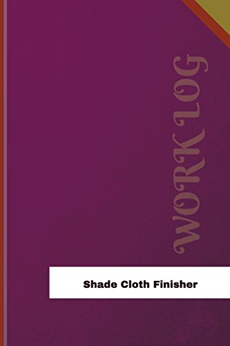Shade Cloth Finisher Work Log: Work Journal, Work Diary, Log - 126 pages, 6 x 9 inches (Orange Logs/Work Log)