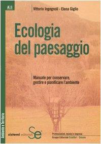 Ecologia del paesaggio. Manuale per conservare, gestire e pianificare l'ambiente