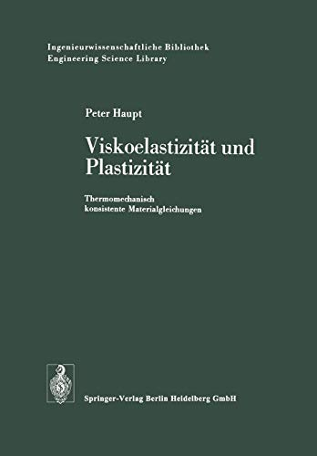 Viskoelastizität und Plastizität: Thermomechanisch konsistente Materialgleichungen (Ingenieurwissenschaftliche Bibliothek   Engineering Science Library) (German Edition)