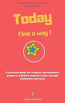 Today find a way! (English Edition) von [Pascasi, Giampietro, Hor, Puiee]