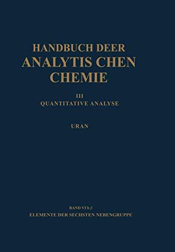 Elemente der Sechsten Nebengruppe Uran (Handbuch der analytischen Chemie   Handbook of Analytical Chemistry) -