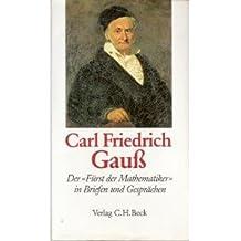 """Carl Friedrich Gauss. Der """"Fürst der Mathematiker"""" in Briefen und Gesprächen"""