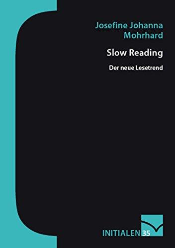 Slow Reading: Der neue Lesetrend (Initialen 35) (German Edition) por Josefine Johanna Mohrhard
