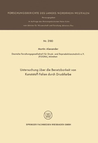 Untersuchung über die Benetzbarkeit von Kunststoff-Folien durch Druckfarbe (Forschungsberichte des Landes Nordrhein-Westfalen, Band 2180)
