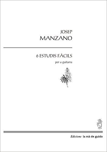 6 estudis fàcils: Per a guitarra (Catalan Edition) por Josep Manzano