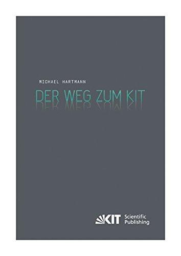 Der Weg zum KIT : von der jahrzehntelangen Zusammenarbeit des Forschungszentrums Karlsruhe mit der Universitaet Karlsruhe (TH) zur Gruendung des ... des Karlsruher Instituts fuer Technologie)