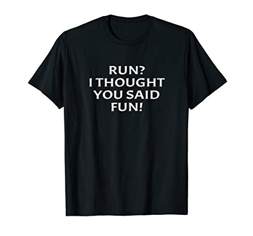 Run I Thought You Said Fun Lustiger Laufender Zitat Läufer T-Shirt