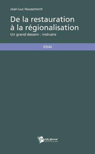 De la restauration à la régionalisation: Un grand dessein : instruire par Jean-Luc Hausemont