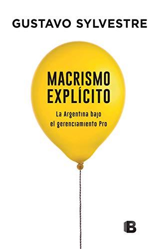 Macrismo explícito: La Argentina bajo el gerenciamiento PRO por Gustavo Sylvestre