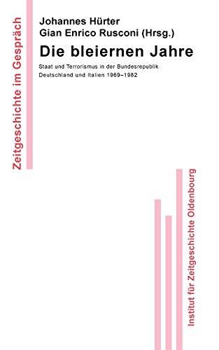 Die bleiernen Jahre: Staat und Terrorismus in der Bundesrepublik Deutschland und Italien 1969-1982 (Zeitgeschichte im Gespräch, Band 9)
