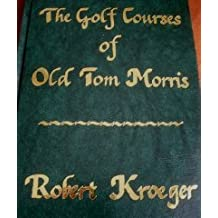 The Golf Course of Old Tom Morris: A Look at Early Golf Course Architecture by Robert Kroeger (1995-10-02)