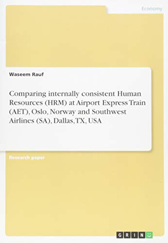 Comparing internally consistent Human Resources (HRM) at Airport Express Train (AET), Oslo, Norway and Southwest Airlines (SA), Dallas, TX, USA