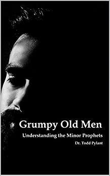 Grumpy Old Men: Understanding the Minor Prophets (English Edition) di [Pylant, Todd]