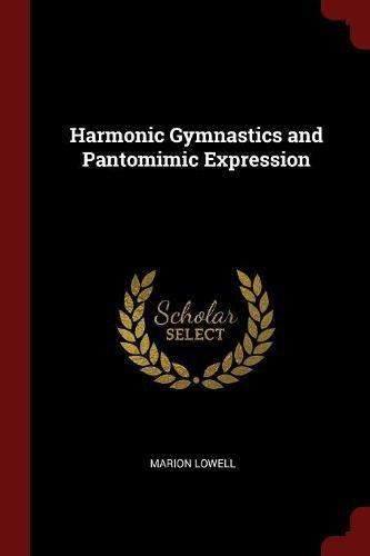 Harmonic Gymnastics and Pantomimic Expression por Marion Lowell