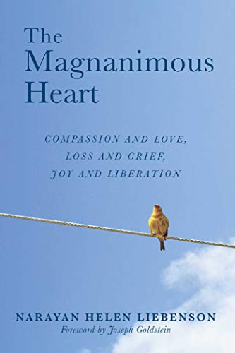 The Magnanimous Heart: Compassion and Love, Loss and Grief, Joy and Liberation