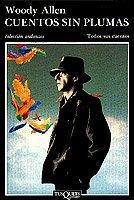 Cuentos sin plumas: Cómo acabar de una vez por todas con la cultura, sin plumas y perfiles (Volumen independiente) por Woody Allen