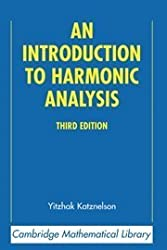 An Introduction to Harmonic Analysis (Cambridge Mathematical Library) by Yitzhak Katznelson (2004-01-12)