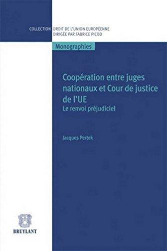 Coopération entre juges nationaux et Cour de justice de l'UE: Le renvoi préjudiciel