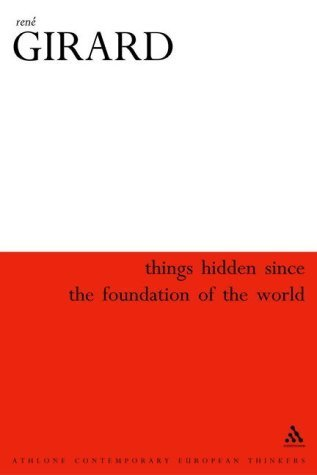Things Hidden Since the Foundation of the World (Athlone Contemporary European Thinkers) by Girard, Ren (2003) Paperback