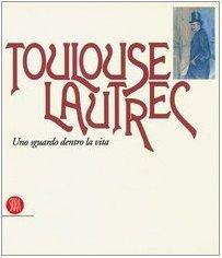 Toulouse Lautrec. Uno sguardo dentro la vita di Frey Julia, Devynk Danile, Benedetti Maria Teresa, Kornfeld E.W., Geffroy Gustave, Dalle Vacche Angela (2003) Tapa blanda