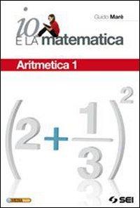 Io e la matematica. Con tavole numeriche. Per la Scuola media. Con CD-ROM. Con espansione online: 1