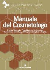 manuale del cosmetologo - ricerca applicata, progettazione, engineering, produzione, marketing, packaging, discipline collegate