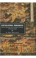 Localizing Paradise: Kumano Pilgrimage and the Religious Landscape of Premodern Japan (Harvard East Asian Monographs) por D.Max Moerman