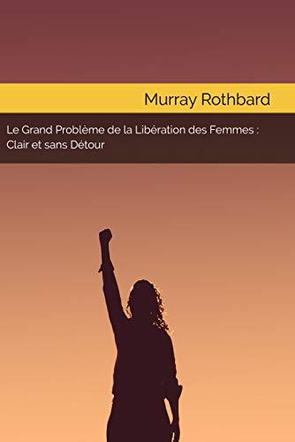 Le Grand Problème de la Libération des Femmes : Clair et Sans Détour par