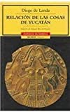 Relacion de las cosas de Yucatan/The relationship of the things of the Yucatan (Cronicas De America) (Spanish Edition) by Diego de Landa (2002-06-30) - Diego de Landa