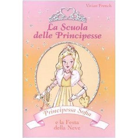 Principessa Sofia e la festa della neve. La scuola delle principesse di French, Vivian (2009) Tapa blanda