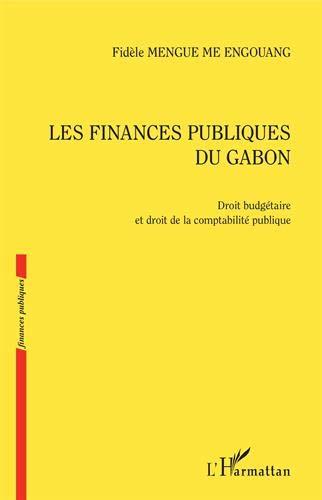 Les finances publiques du Gabon: Droit budgétaire et droit de la comptabilité publique