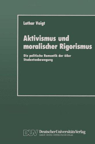 Aktivismus und moralischer Rigorismus: Die politische Romantik der 68er Studentenbewegung