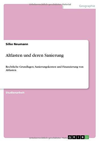 Altlasten und deren Sanierung: Rechtliche Grundlagen, Sanierungskosten und Finanzierung von Altlasten