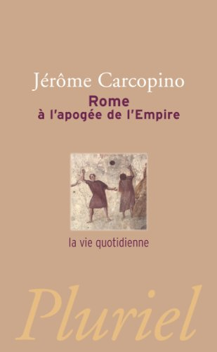 Rome à l'apogée de l'Empire : La vie quotidienne par Jérôme Carcopino