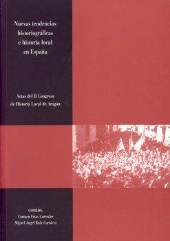 Nuevas tendencias historiográficas e historia local en España.: Actas del II Congreso de Historia Local de Aragón (Huesca, 7 al 9 de julio de 1999)