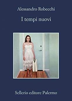 I tempi nuovi (Le avventure di Carlo Monterossi Vol. 8) di [Robecchi, Alessandro]
