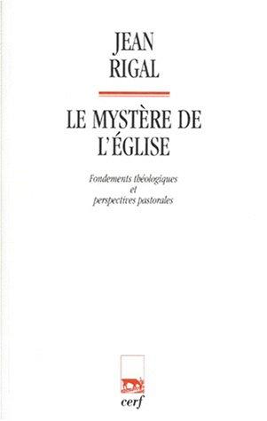 Le mystère de l'Eglise. Fondements théologiques et perspectives pastorales par Jean Rigal