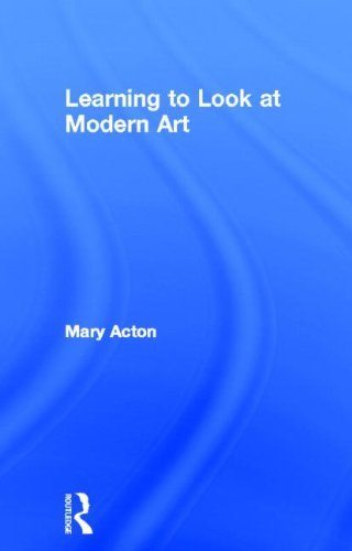 Learning to Look at Modern Art by Mary Acton (2004-06-03)