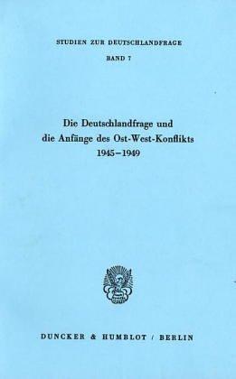 Die Deutschlandfrage und die Anfänge des Ost-West-Konflikts 1945 - 1949.
