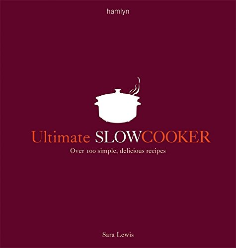 Ultimate Slow Cooker: Over 100 simple, delicious recipes