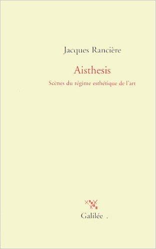 Aisthesis : Scènes du régime esthétique de l'art de Jacques Rancière ( 13 octobre 2011 )