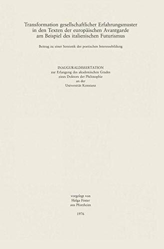 Transformation gesellschaftlicher Erfahrungsmuster in den Texten der Europäischen Avantgarde am Beispiel des italienischen Futurismus: Beitrag zu einer Semiotik der poetischen Interessebildung