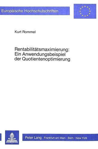 Rentabilitätsmaximierung: Ein Anwendungsbeispiel der Quotientenoptimierung (Europäische Hochschulschriften / European University Studies / ... / Série 5: Sciences économiques, Band 580)