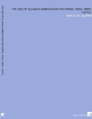 The uses of Elliman's embrocation for horses, dogs, birds, cattle. por Sons & Co. Elliman