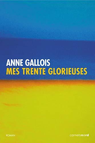Mes trente glorieuses par Anne Gallois