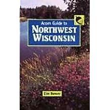 Acorn Guide to Northwest Wisconsin: (Ashland, Bayfield, Burnett, Douglas, Sawyer, and Washburn Counties)